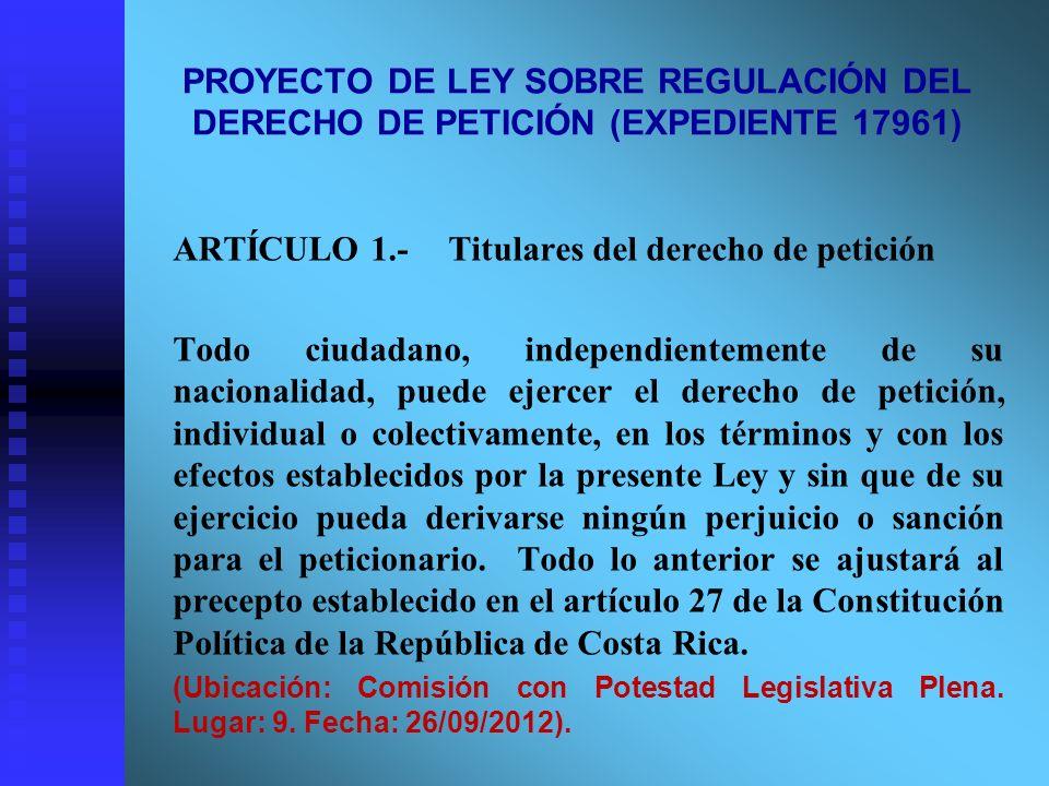 PROYECTO DE LEY SOBRE REGULACIÓN DEL DERECHO DE PETICIÓN (EXPEDIENTE 17961) ARTÍCULO 1.-Titulares del derecho de petición Todo ciudadano, independient
