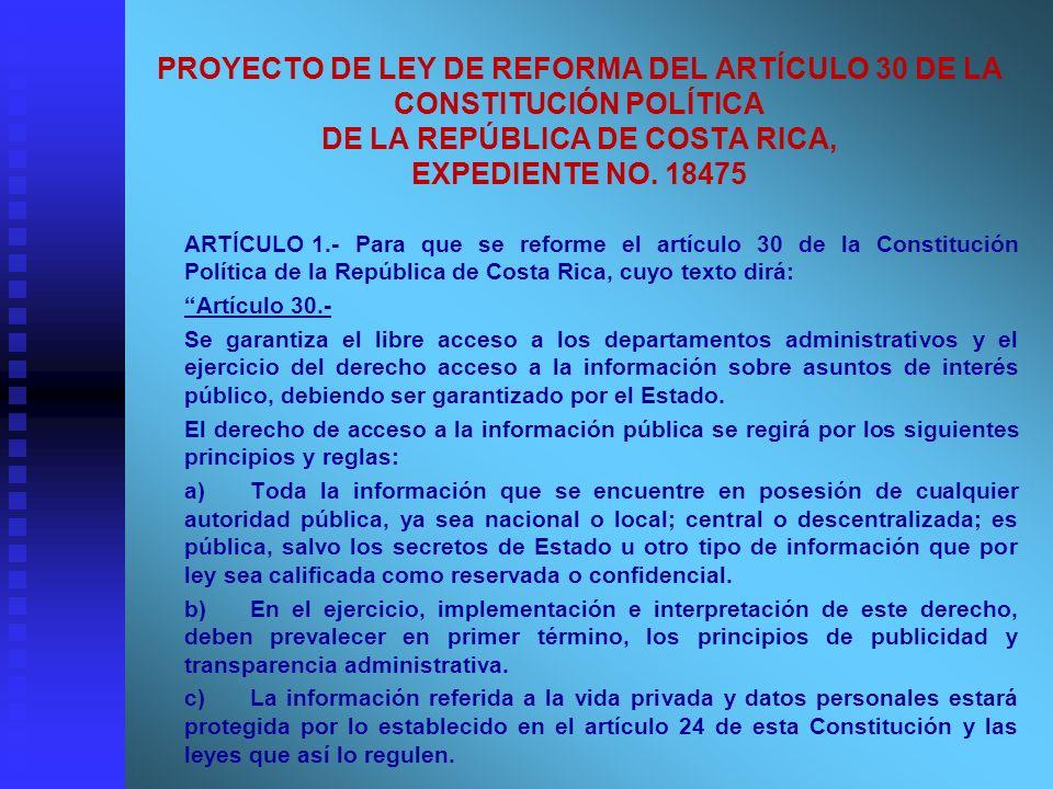 PROYECTO DE LEY DE REFORMA DEL ARTÍCULO 30 DE LA CONSTITUCIÓN POLÍTICA DE LA REPÚBLICA DE COSTA RICA, EXPEDIENTE NO. 18475 ARTÍCULO 1.-Para que se ref