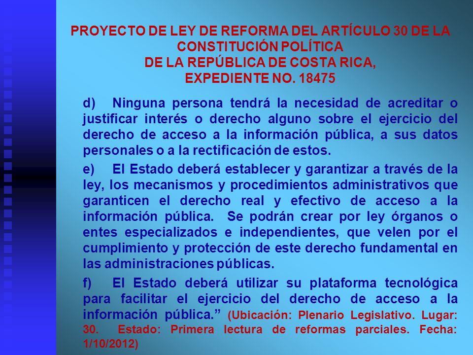 PROYECTO DE LEY DE REFORMA DEL ARTÍCULO 30 DE LA CONSTITUCIÓN POLÍTICA DE LA REPÚBLICA DE COSTA RICA, EXPEDIENTE NO. 18475 d)Ninguna persona tendrá la