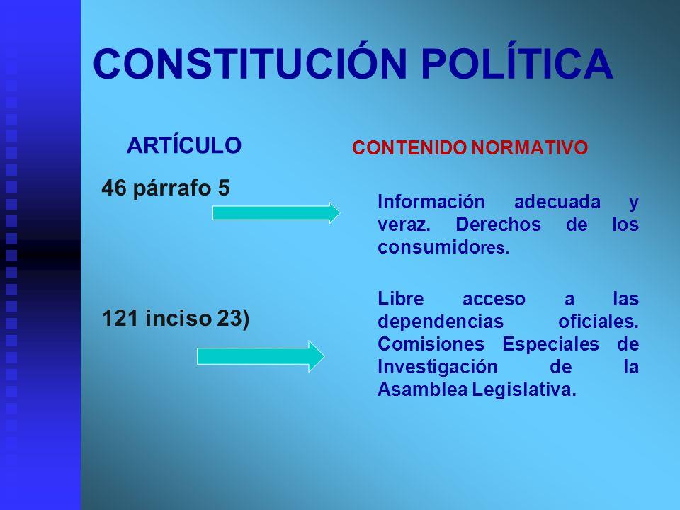 CONSTITUCIÓN POLÍTICA ARTÍCULO 46 párrafo 5 121 inciso 23) CONTENIDO NORMATIVO Información adecuada y veraz. Derechos de los consumido res. Libre acce