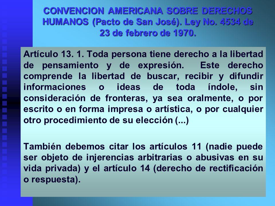 Artículo 13. 1. Toda persona tiene derecho a la libertad de pensamiento y de expresión. Este derecho comprende la libertad de buscar, recibir y difund