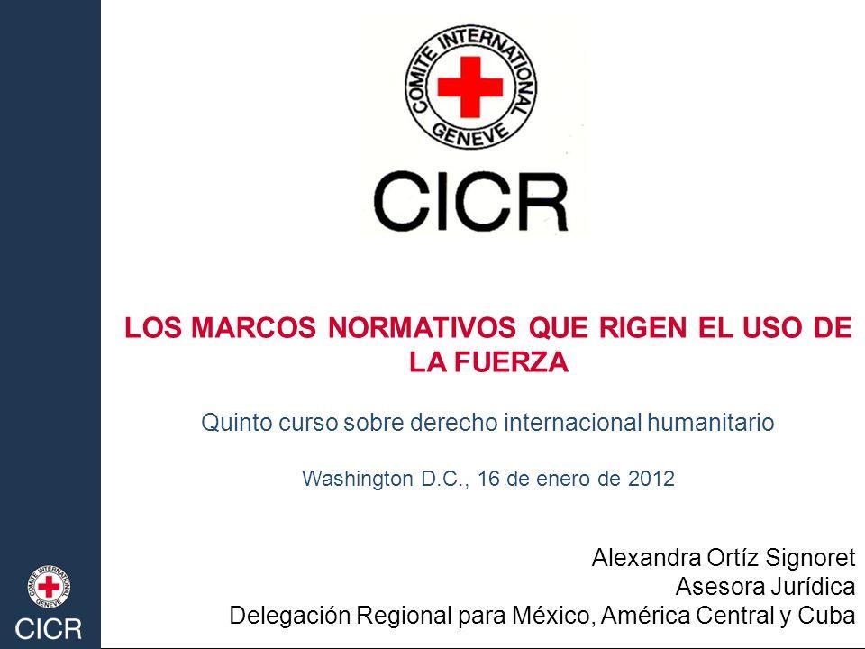LOS MARCOS NORMATIVOS QUE RIGEN EL USO DE LA FUERZA Quinto curso sobre derecho internacional humanitario Washington D.C., 16 de enero de 2012 Alexandr