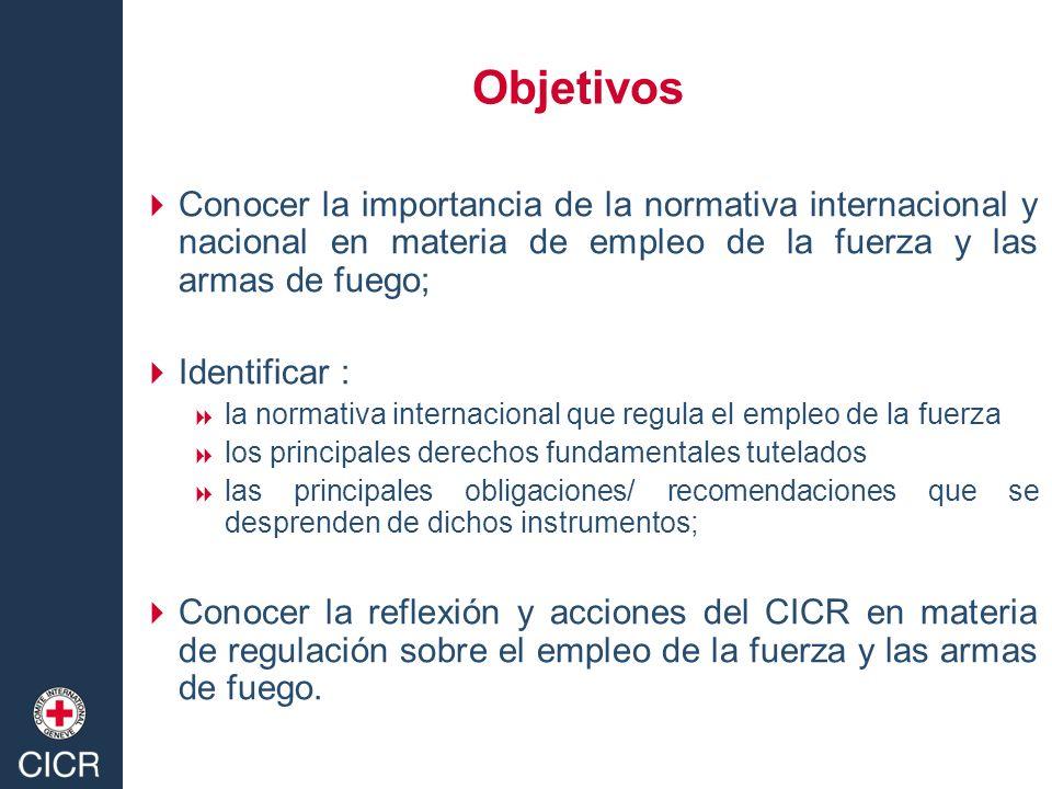 Objetivos Conocer la importancia de la normativa internacional y nacional en materia de empleo de la fuerza y las armas de fuego; Identificar : la nor