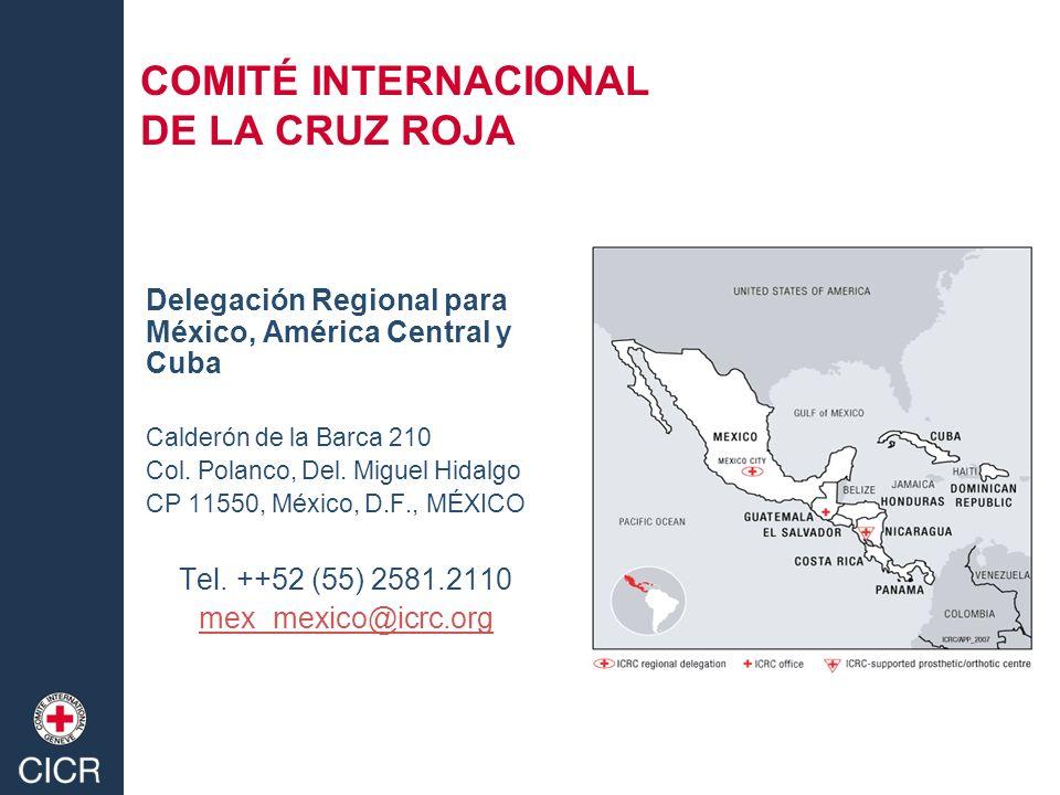 COMITÉ INTERNACIONAL DE LA CRUZ ROJA Delegación Regional para México, América Central y Cuba Calderón de la Barca 210 Col. Polanco, Del. Miguel Hidalg