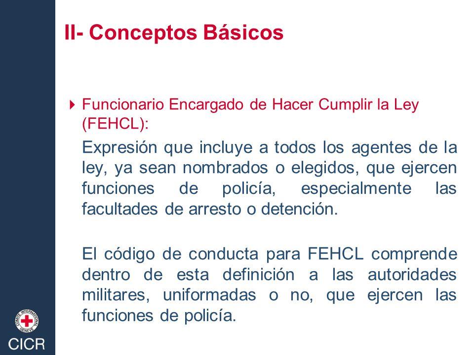 Funcionario Encargado de Hacer Cumplir la Ley (FEHCL): Expresión que incluye a todos los agentes de la ley, ya sean nombrados o elegidos, que ejercen