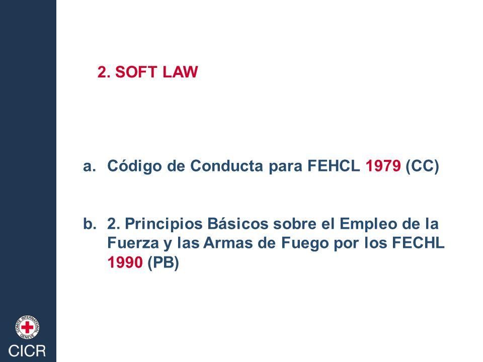 a.Código de Conducta para FEHCL 1979 (CC) b.2. Principios Básicos sobre el Empleo de la Fuerza y las Armas de Fuego por los FECHL 1990 (PB) 2. SOFT LA