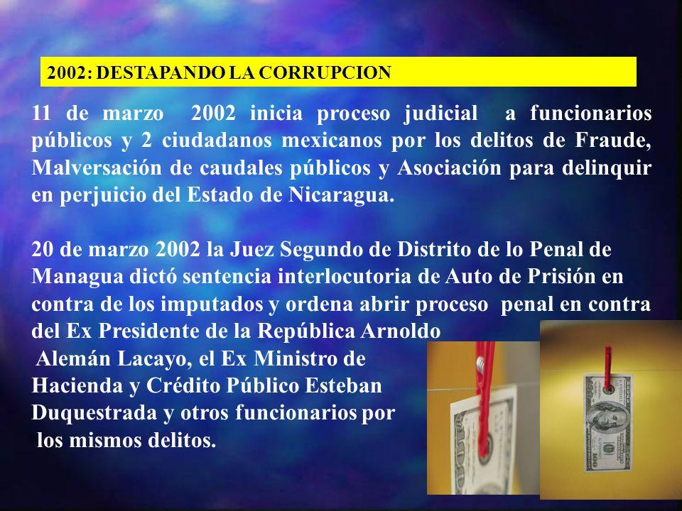 2002: DESTAPANDO LA CORRUPCION 11 de marzo 2002 inicia proceso judicial a funcionarios públicos y 2 ciudadanos mexicanos por los delitos de Fraude, Ma
