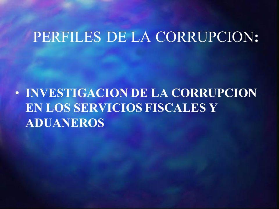 PERFILES DE LA CORRUPCION: INVESTIGACION DE LA CORRUPCION EN LOS SERVICIOS FISCALES Y ADUANEROS