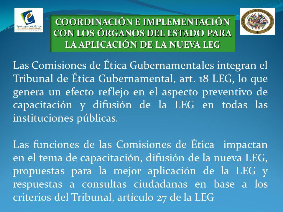 COORDINACIÓN E IMPLEMENTACIÓN CON LOS ÓRGANOS DEL ESTADO PARA LA APLICACIÓN DE LA NUEVA LEG Las Comisiones de Ética Gubernamentales integran el Tribunal de Ética Gubernamental, art.