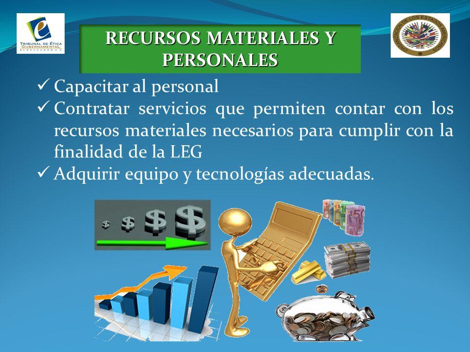 RECURSOS MATERIALES Y PERSONALES Capacitar al personal Contratar servicios que permiten contar con los recursos materiales necesarios para cumplir con la finalidad de la LEG Adquirir equipo y tecnologías adecuadas.
