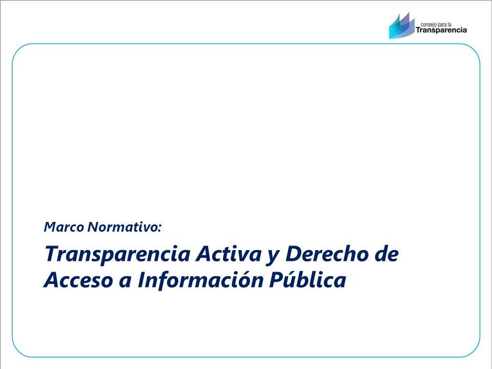 Transparencia Activa y Derecho de Acceso a Información Pública Marco Normativo: