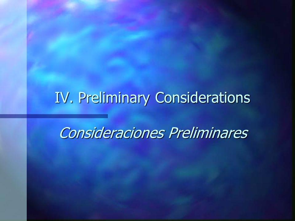 IV. Preliminary Considerations Consideraciones Preliminares
