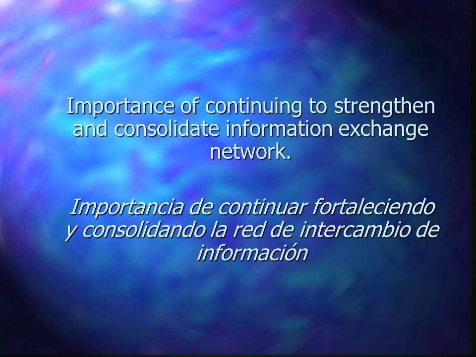 Importance of continuing to strengthen and consolidate information exchange network.