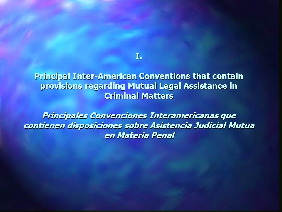 n Inter-American Convention on Mutual Assistance in Criminal Matters Convención Interamericana sobre Asistencia Mutua en Materia Penal n Optional Protocol related to the Inter-American Convention on Mutual Assistance in Criminal Matters Protocolo Facultativo relativo a la Convención Interamericana sobre Asistencia Mutua en Materia Penal n Inter-American Convention on Extradition Convención Interamericana sobre Extradición n Inter-American Convention on Serving Criminal Sentences Abroad Convención Interamericana para el Cumplimiento de condenas penales en el extranjero