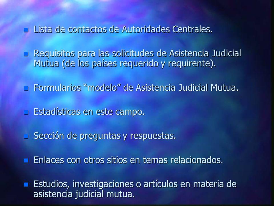 n Lista de contactos de Autoridades Centrales. n Requisitos para las solicitudes de Asistencia Judicial Mutua (de los países requerido y requirente).