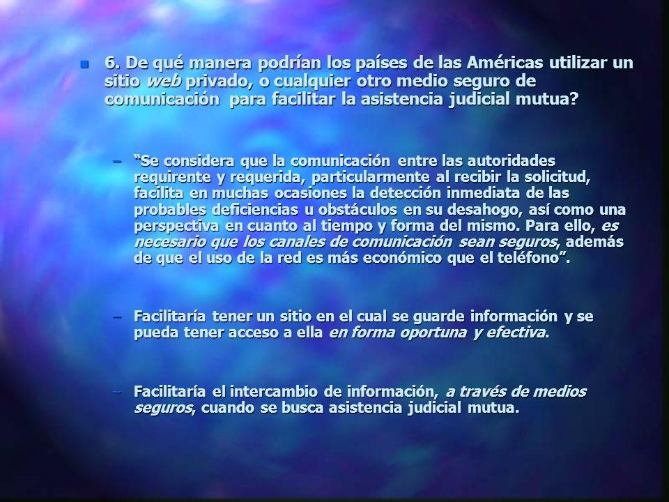 n 6. De qué manera podrían los países de las Américas utilizar un sitio web privado, o cualquier otro medio seguro de comunicación para facilitar la a