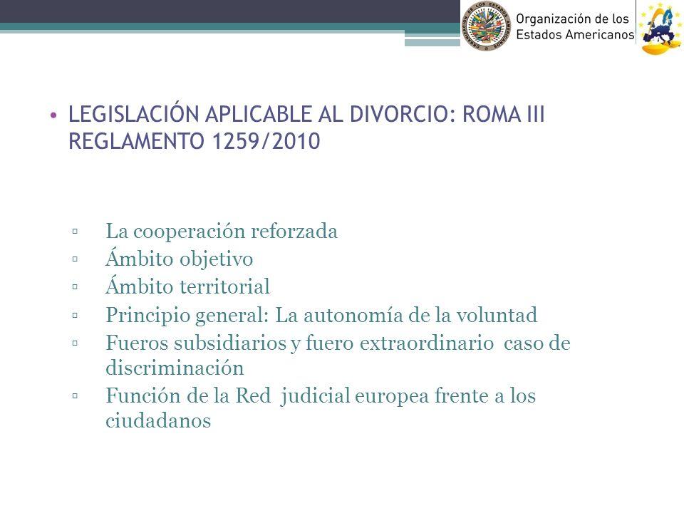LEGISLACIÓN APLICABLE AL DIVORCIO: ROMA III REGLAMENTO 1259/2010 La cooperación reforzada Ámbito objetivo Ámbito territorial Principio general: La aut