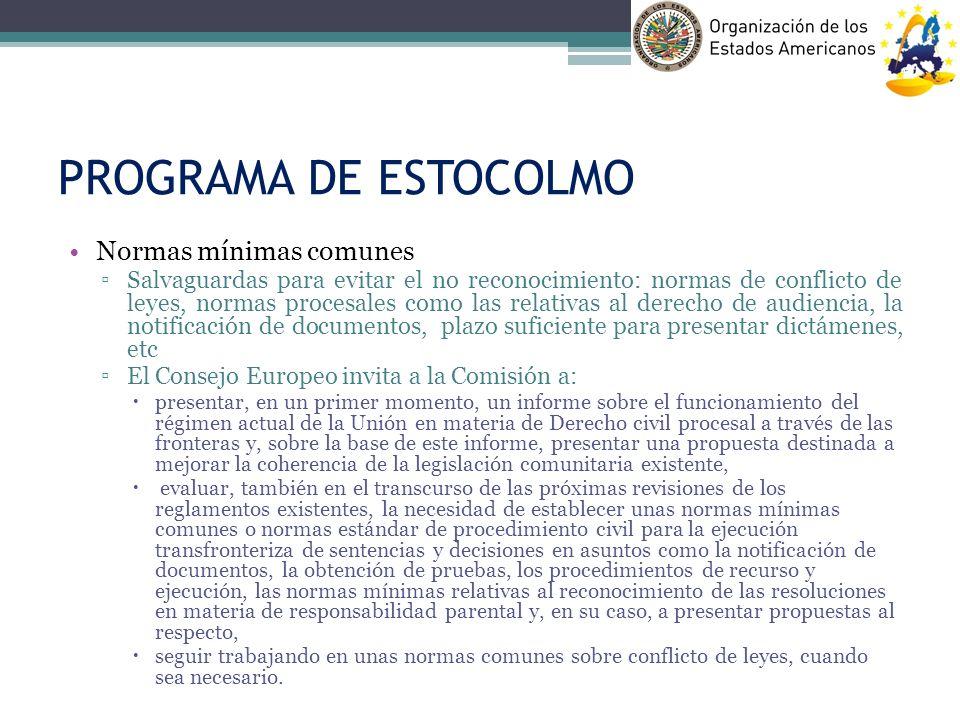 PROGRAMA DE ESTOCOLMO Normas mínimas comunes Salvaguardas para evitar el no reconocimiento: normas de conflicto de leyes, normas procesales como las r