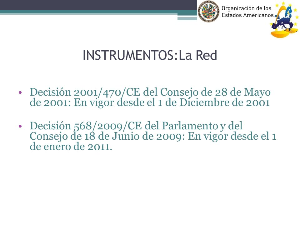 INSTRUMENTOS:La Red Decisión 2001/470/CE del Consejo de 28 de Mayo de 2001: En vigor desde el 1 de Diciembre de 2001 Decisión 568/2009/CE del Parlamen