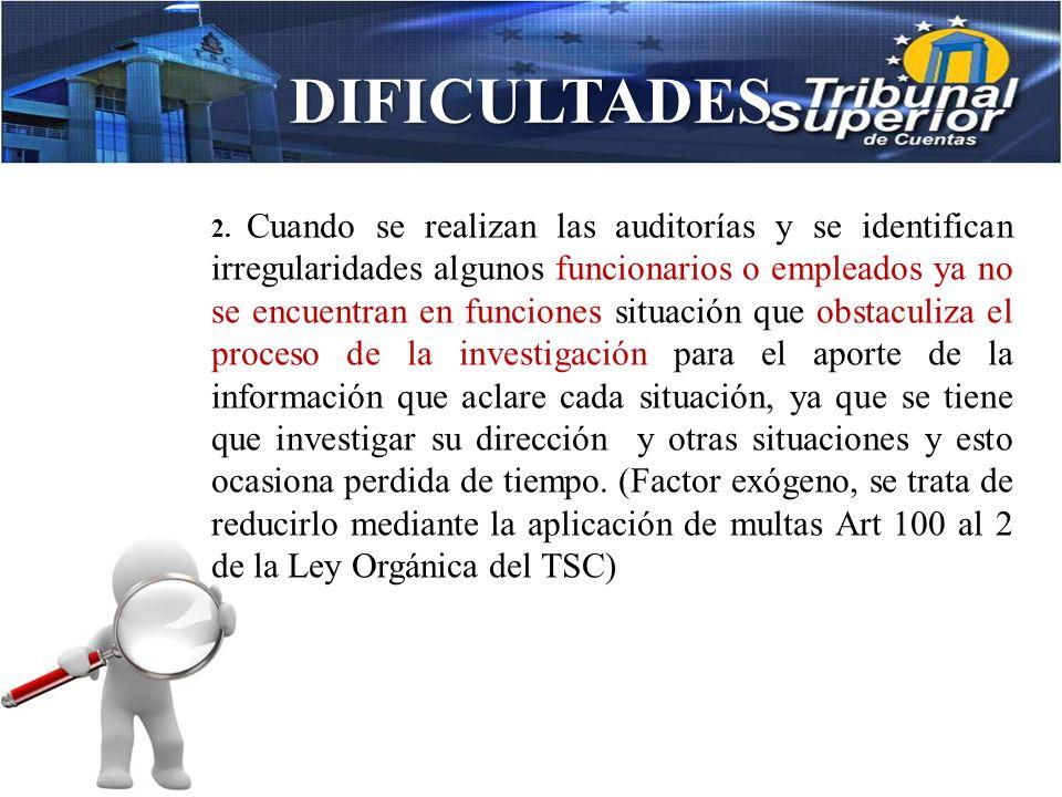 DIFICULTADES 1. La información requerida para el desarrollo de cada una de las auditorías no es proporcionada en el tiempo y forma solicitada por los