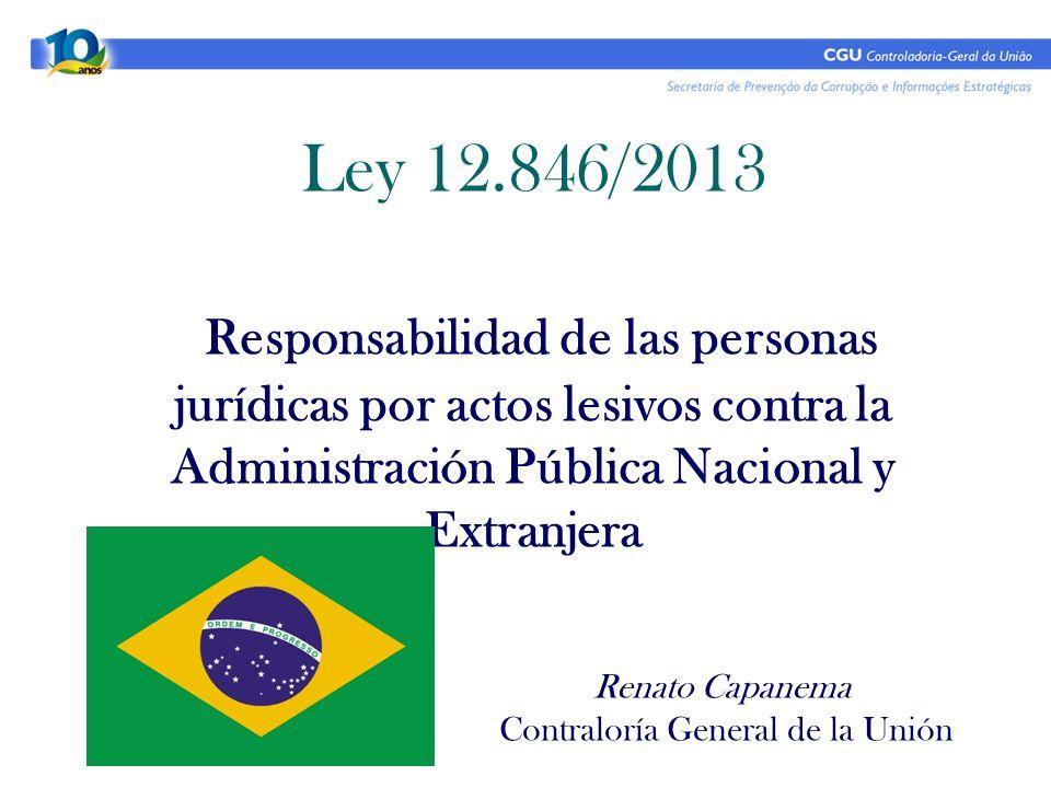 Ley 12.846/2013 Responsabilidad de las personas jurídicas por actos lesivos contra la Administración Pública Nacional y Extranjera Renato Capanema Con