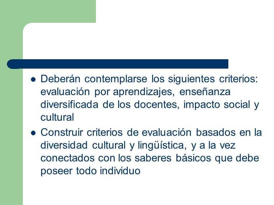Deberán contemplarse los siguientes criterios: evaluación por aprendizajes, enseñanza diversificada de los docentes, impacto social y cultural Constru