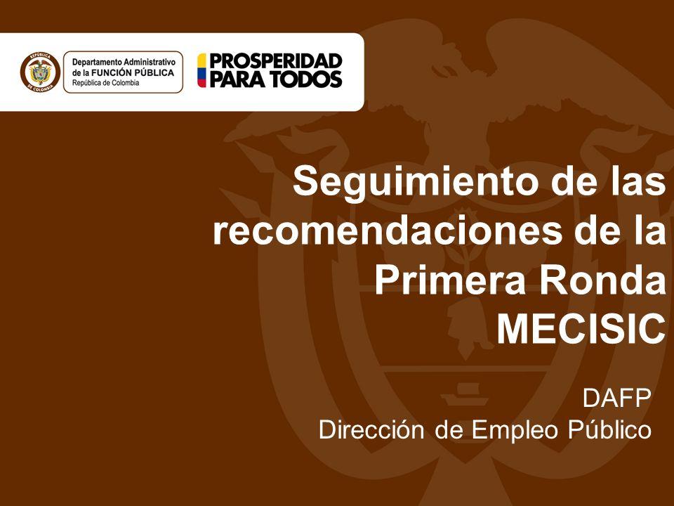 Seguimiento de las recomendaciones de la Primera Ronda MECISIC DAFP Dirección de Empleo Público
