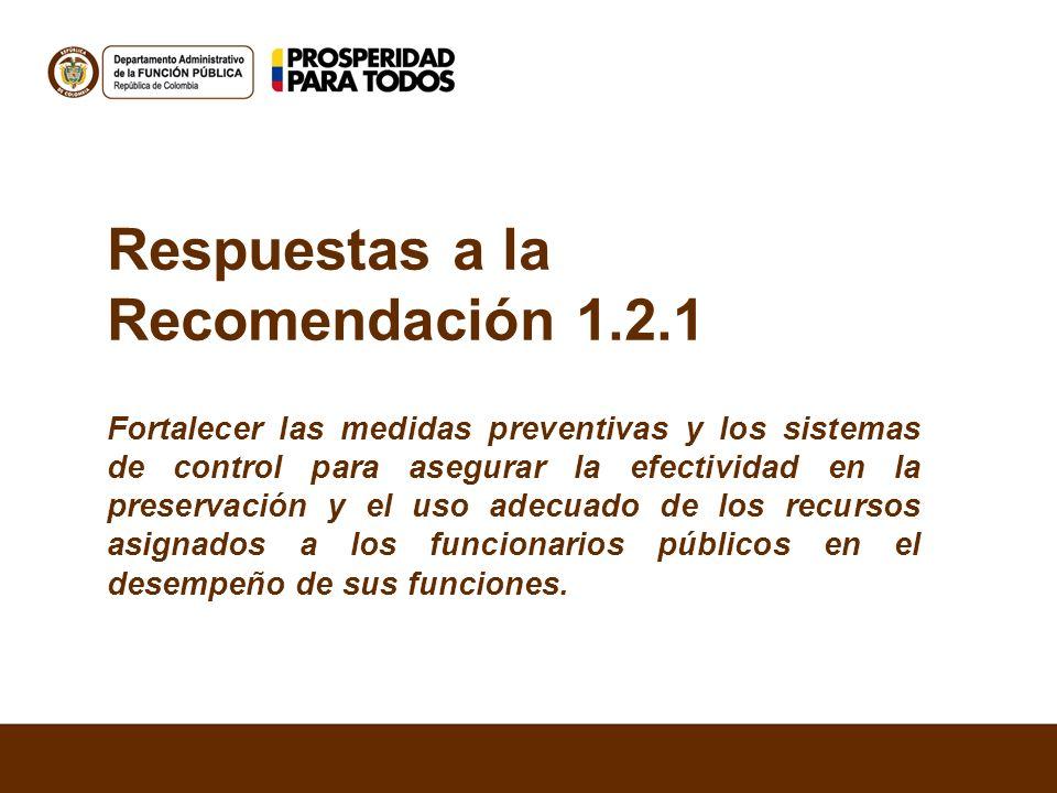 Respuestas a la Recomendación 1.2.1 Fortalecer las medidas preventivas y los sistemas de control para asegurar la efectividad en la preservación y el