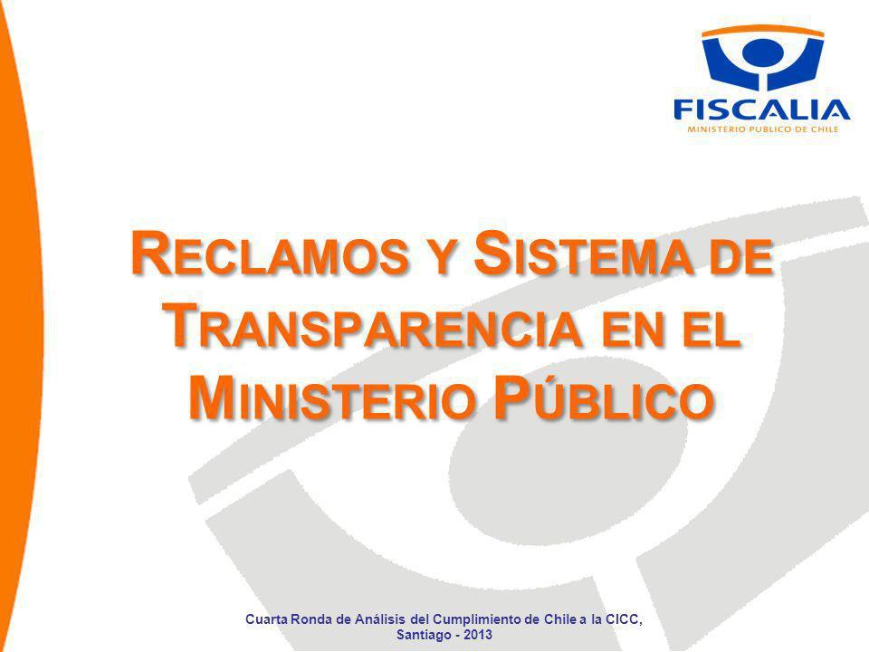 R ECLAMOS Y S ISTEMA DE T RANSPARENCIA EN EL M INISTERIO P ÚBLICO Cuarta Ronda de Análisis del Cumplimiento de Chile a la CICC, Santiago - 2013
