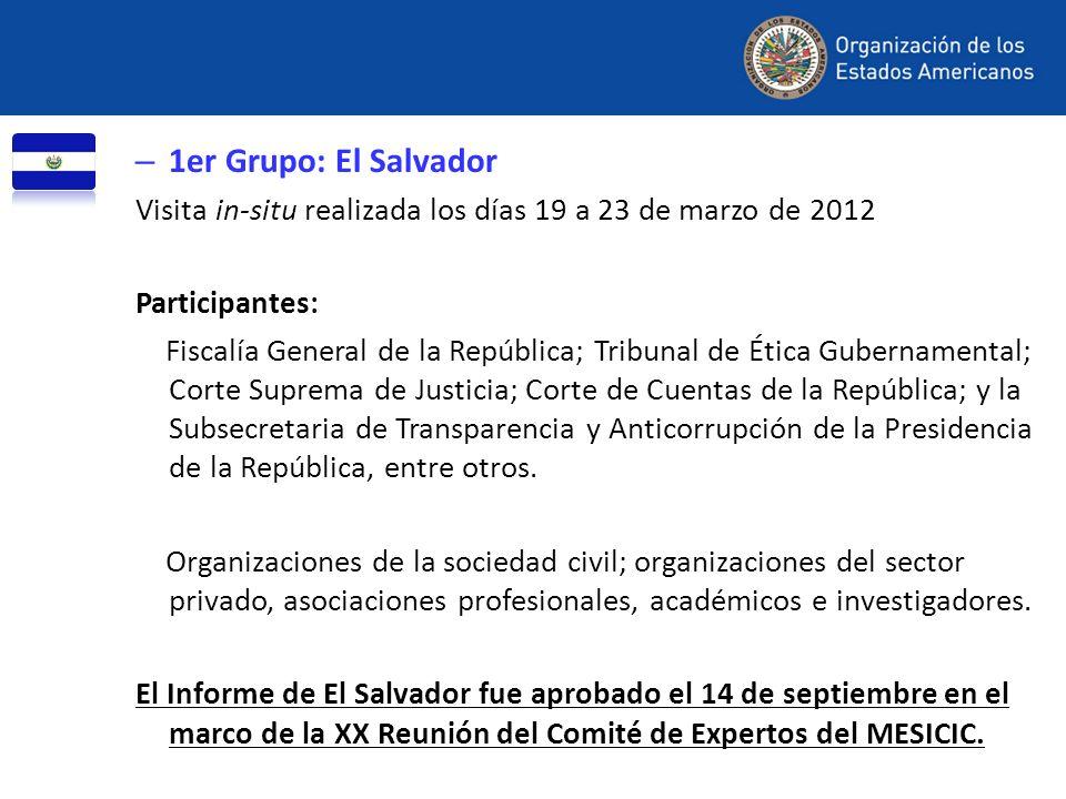 – 1er Grupo: El Salvador Visita in-situ realizada los días 19 a 23 de marzo de 2012 Participantes: Fiscalía General de la República; Tribunal de Ética
