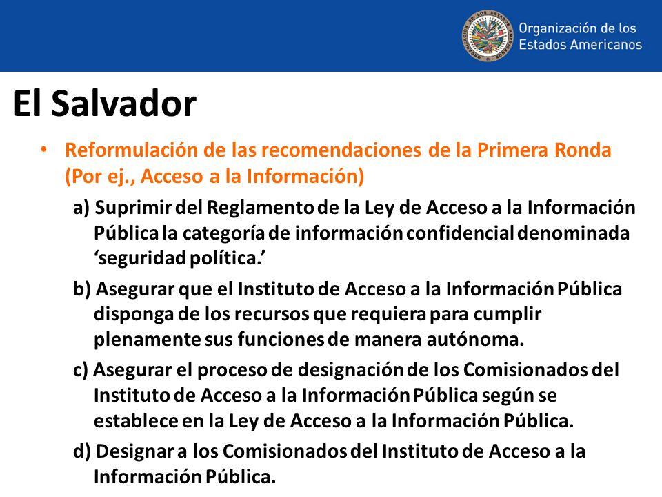 El Salvador Reformulación de las recomendaciones de la Primera Ronda (Por ej., Acceso a la Información) a) Suprimir del Reglamento de la Ley de Acceso