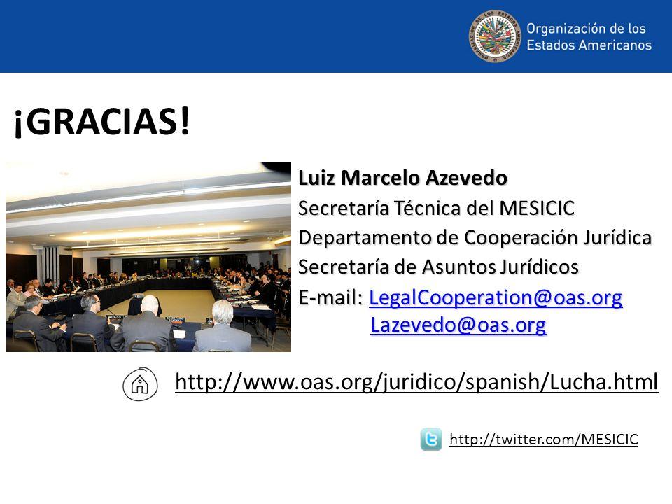¡GRACIAS! Luiz Marcelo Azevedo Secretaría Técnica del MESICIC Departamento de Cooperación Jurídica Secretaría de Asuntos Jurídicos E-mail: LegalCooper