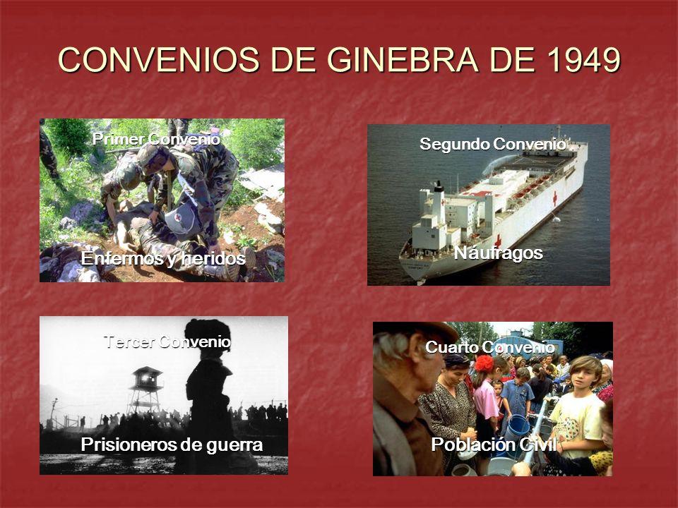 CONVENIOS DE GINEBRA DE 1949 Enfermos y heridos Náufragos Prisioneros de guerra Población Civil Primer Convenio Segundo Convenio Tercer Convenio Cuart