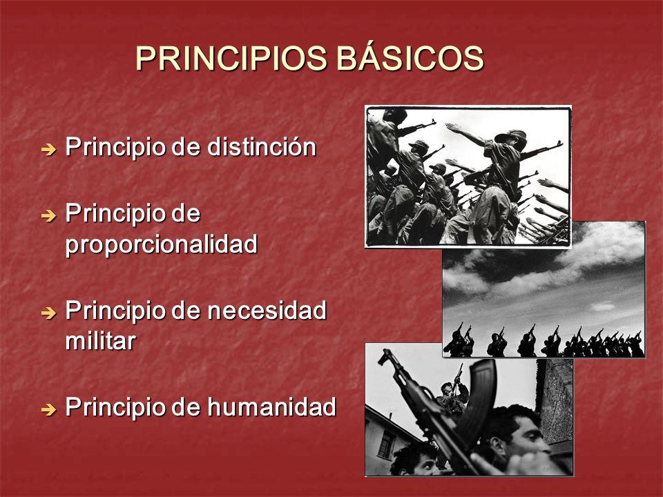 PRINCIPIOS BÁSICOS Principio de distinción Principio de distinción Principio de proporcionalidad Principio de proporcionalidad Principio de necesidad