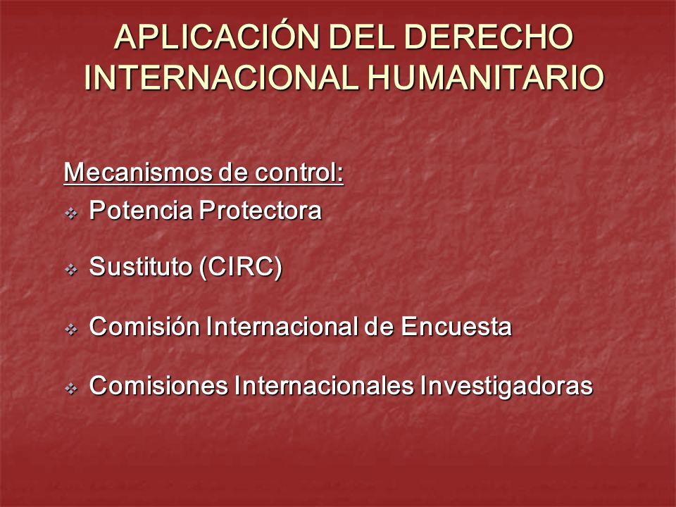 APLICACIÓN DEL DERECHO INTERNACIONAL HUMANITARIO Mecanismos de control: Potencia Protectora Potencia Protectora Sustituto (CIRC) Sustituto (CIRC) Comi