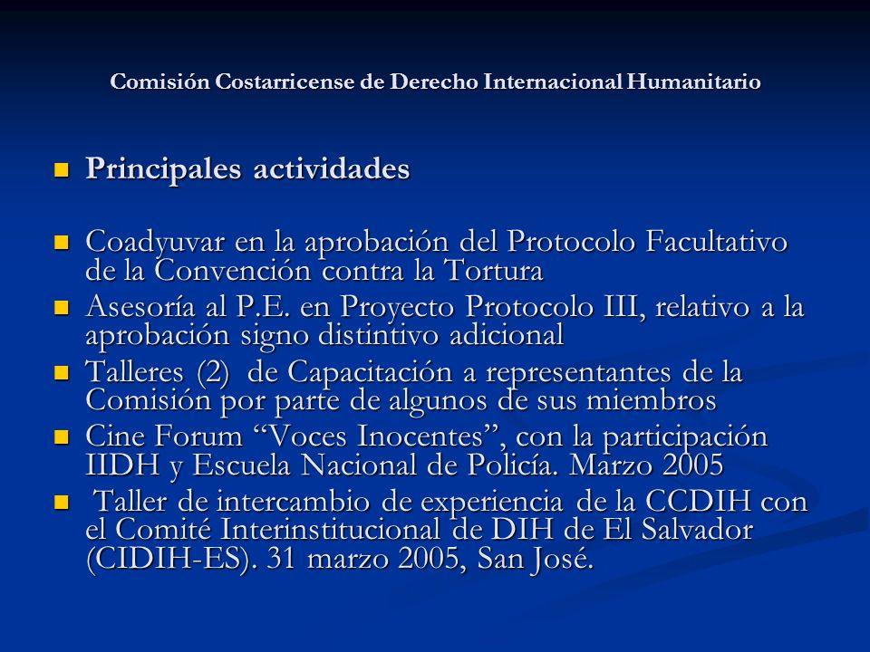 Comisión Costarricense de Derecho Internacional Humanitario Principales actividades Principales actividades Coadyuvar en la aprobación del Protocolo F