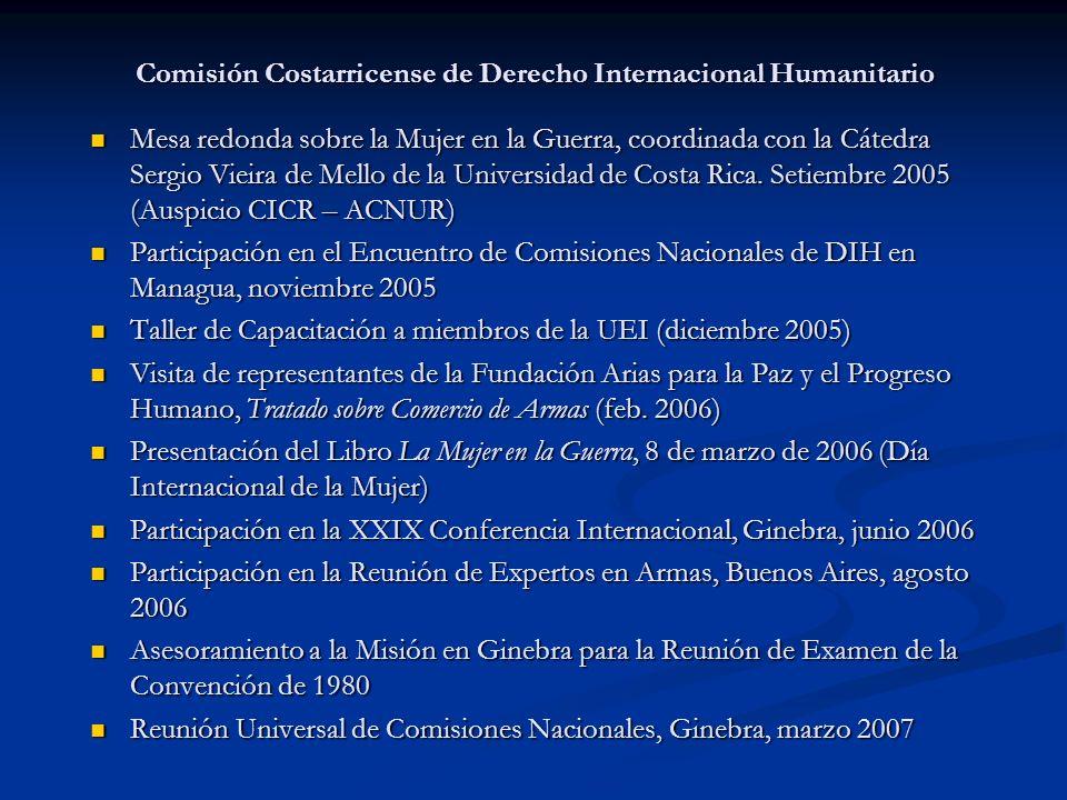 Comisión Costarricense de Derecho Internacional Humanitario Mesa redonda sobre la Mujer en la Guerra, coordinada con la Cátedra Sergio Vieira de Mello