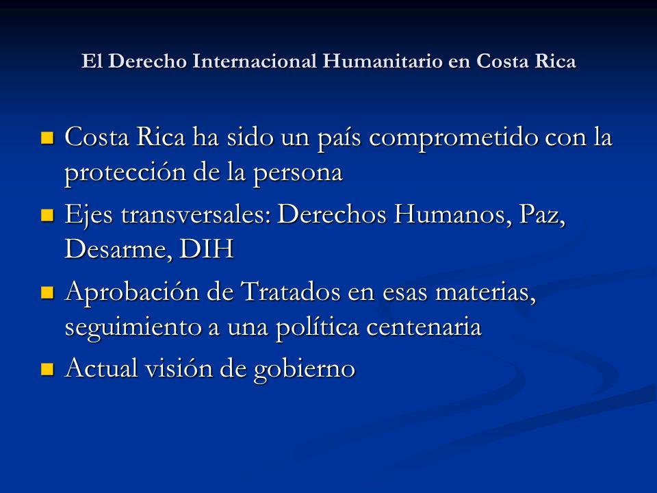 El Derecho Internacional Humanitario en Costa Rica Costa Rica ha sido un país comprometido con la protección de la persona Costa Rica ha sido un país