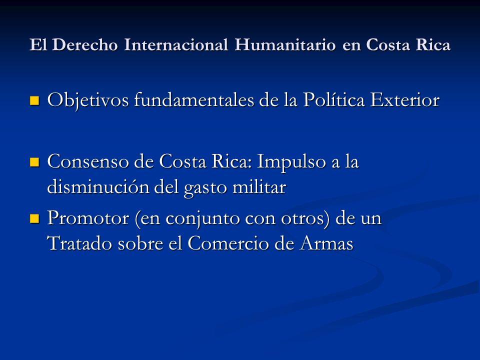 El Derecho Internacional Humanitario en Costa Rica Objetivos fundamentales de la Política Exterior Objetivos fundamentales de la Política Exterior Con