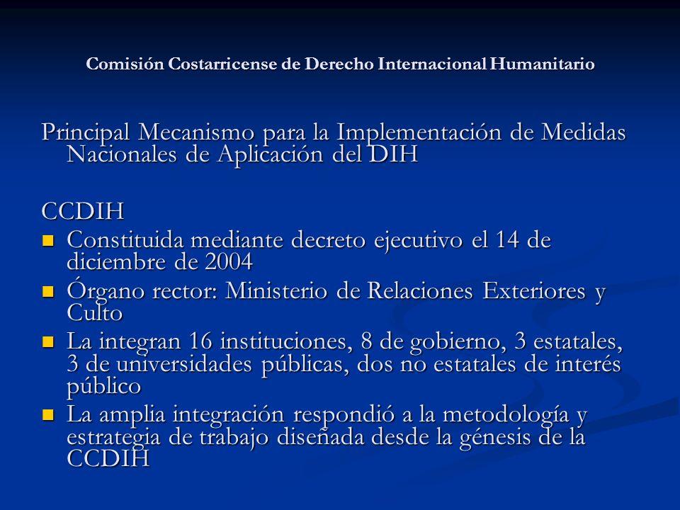 Comisión Costarricense de Derecho Internacional Humanitario Principal Mecanismo para la Implementación de Medidas Nacionales de Aplicación del DIH CCD