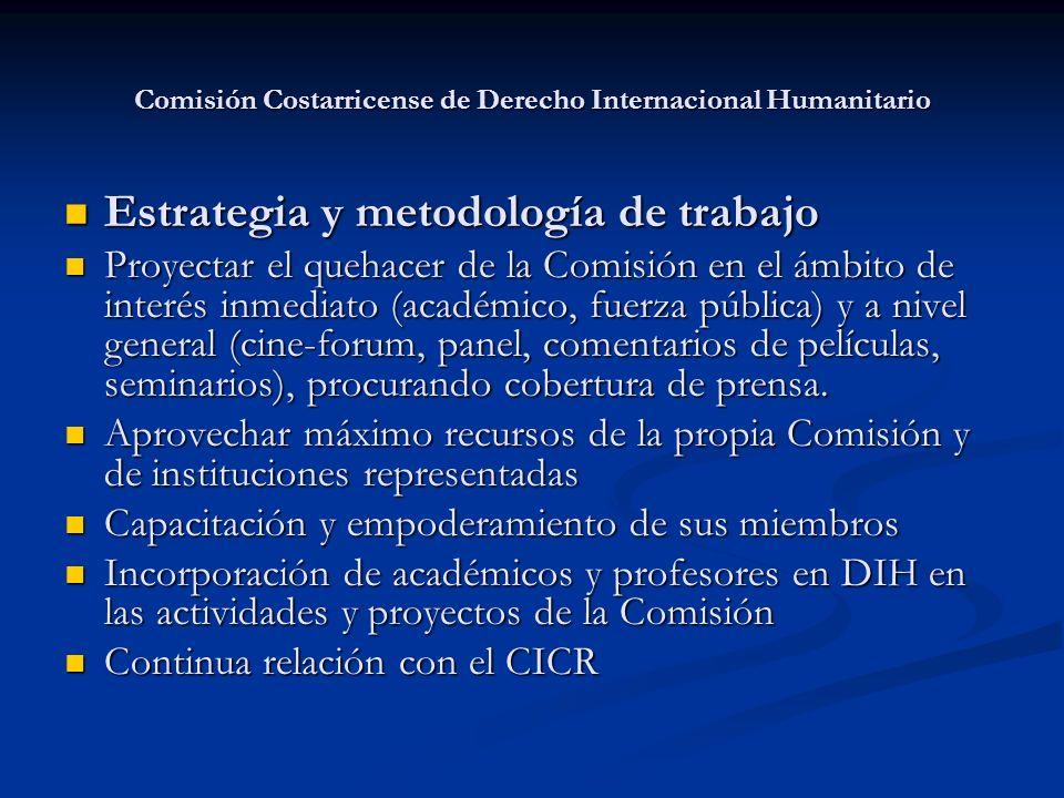 Comisión Costarricense de Derecho Internacional Humanitario Estrategia y metodología de trabajo Estrategia y metodología de trabajo Proyectar el queha
