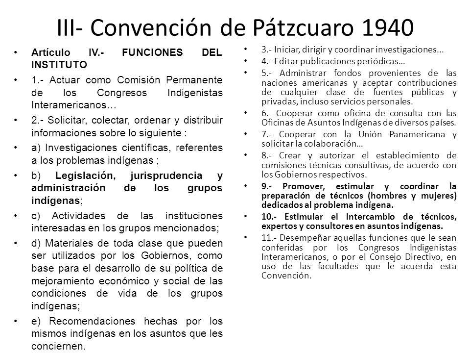 III- Convención de Pátzcuaro 1940 Artículo IV.- FUNCIONES DEL INSTITUTO 1.- Actuar como Comisión Permanente de los Congresos Indigenistas Interamerica