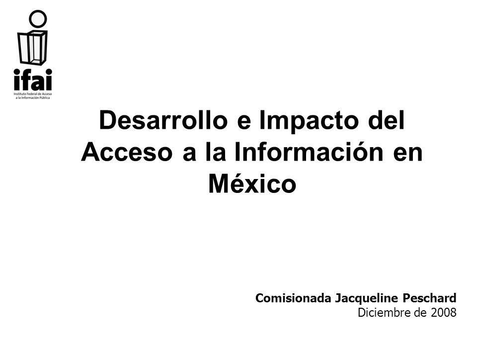 Desarrollo e Impacto del Acceso a la Información en México Comisionada Jacqueline Peschard Diciembre de 2008