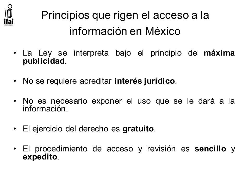 Principios que rigen el acceso a la información en México La Ley se interpreta bajo el principio de máxima publicidad.