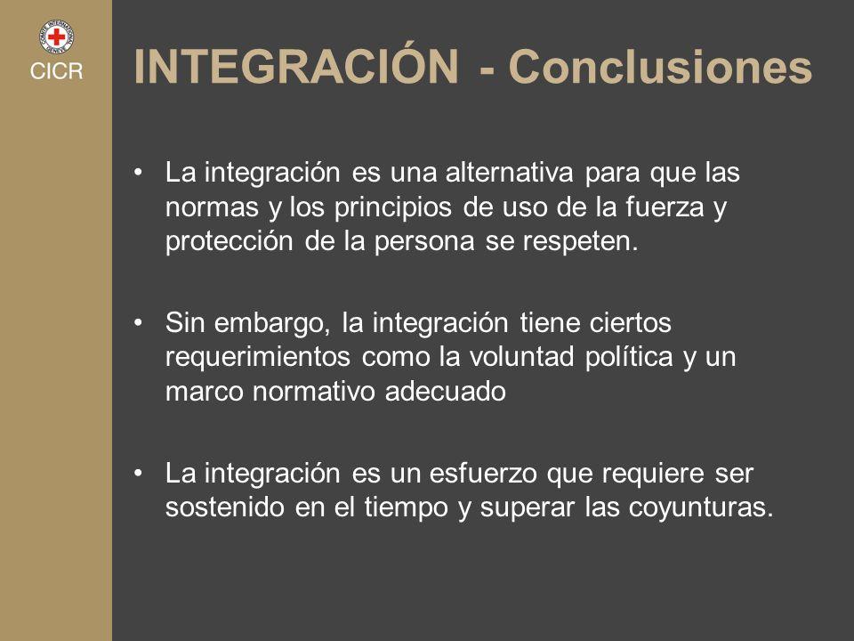 INTEGRACIÓN - Conclusiones La integración es una alternativa para que las normas y los principios de uso de la fuerza y protección de la persona se re