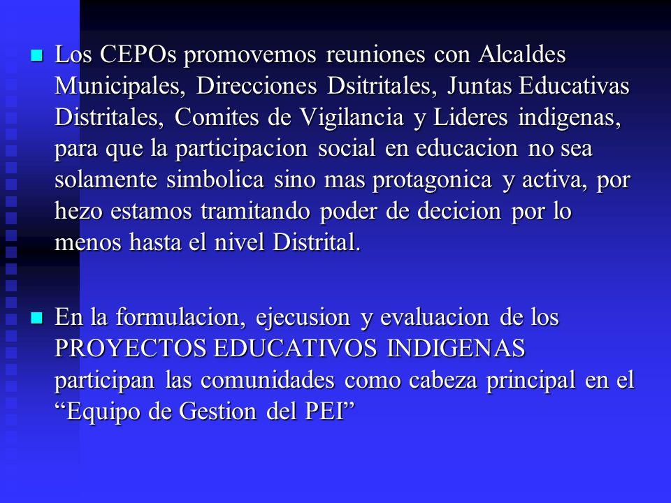 Los CEPOs promovemos reuniones con Alcaldes Municipales, Direcciones Dsitritales, Juntas Educativas Distritales, Comites de Vigilancia y Lideres indig