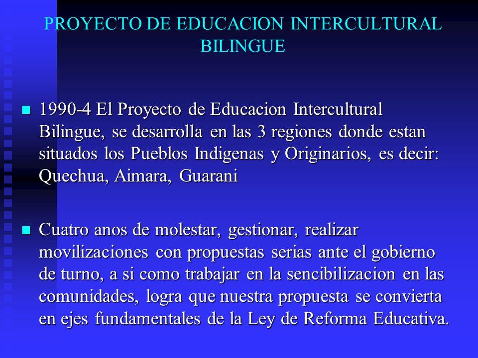 PROYECTO DE EDUCACION INTERCULTURAL BILINGUE 1990-4 El Proyecto de Educacion Intercultural Bilingue, se desarrolla en las 3 regiones donde estan situa