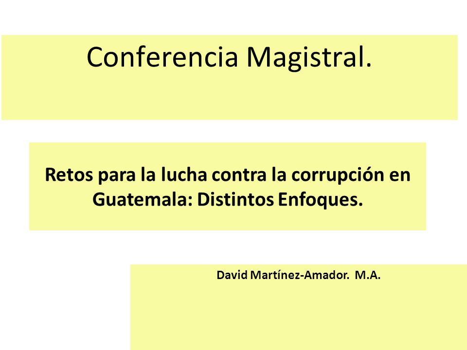Retos para la lucha contra la corrupción en Guatemala: Distintos Enfoques.
