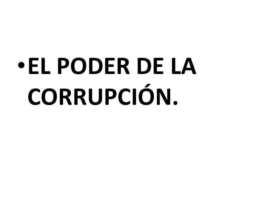 EL PODER DE LA CORRUPCIÓN.