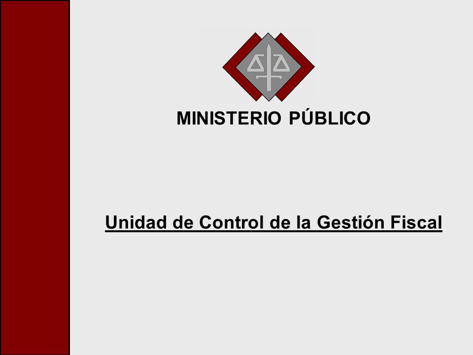 MINISTERIO PÚBLICO Unidad de Control de la Gestión Fiscal